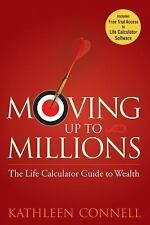 Moving up to Millions : The Life Calculator Guide to Wealth by Kathleen M....