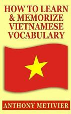 How to Learn and Memorize Vietnamese Vocabulary by Anthony Metivier (2014,...