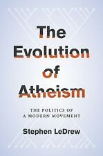 The Evolution of Atheism : The Politics of a Modern Movement by Stephen...