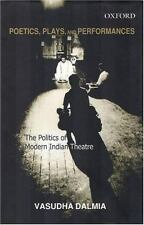 Poetics, Plays, and Performances: The Politics of Modern Indian Theatre by Dalm