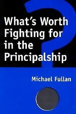 VG, What's Worth Fighting for in the Principalship?, Fullan, Michael G., 0807737