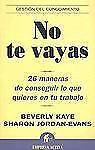 No Te Vayas : 26 Maneras de Conseguir lo Que Quieres en Tu Trabajo by Beverly...