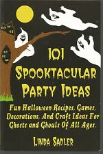 101 Spooktacular Party Ideas : Fun Halloween Recipes, Games, Decorations, and Cr