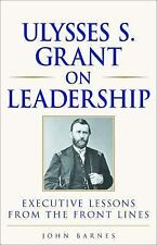 Ulysses S. Grant on Leadership: Executive Lessons from the Front Lines