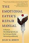The Emotional Eater's Repair Manual : A Practical Mind-Body-Spirit Guide for...