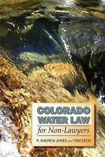 Colorado Water Law for Non-Lawyers by Tom Cech and P. Andrew Jones (2009,...