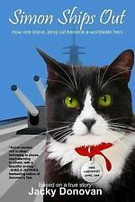 Simon Ships Out. How One Brave, Stray Cat Became a Worldwide Hero : Based on...