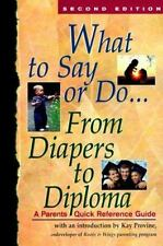 What to Say or Do...From Diapers to Diploma: A Parents Quick Reference-ExLibrary