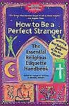How to Be a Perfect Stranger: The Essential Religious Etiquette Handbook, 3rd Ed