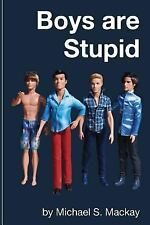 Boys Are Stupid by Michael Mackay (2015, Paperback)