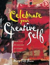 Celebrate Your Creative Self: Over 25 Exercises to Unleash the Artist Within, Ma