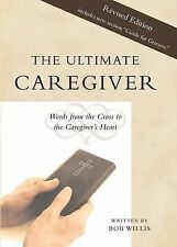 The Ultimate Caregiver Second Edition Words Cross Caregiver's Heart by Willis Bo