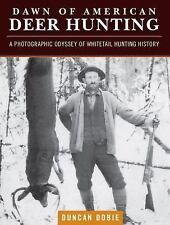 DAWN OF AMERICAN DEER HUNTING (9781440245510) - DUNCAN DOBIE (HARDCOVER) NEW