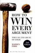 How to Win Every Argument : The Use and Abuse of Logic by Madsen Pirie (2015,...