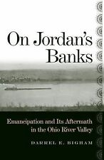 Ohio River Valley Ser.: On Jordan's Banks : Emancipation and Its Aftermath in...