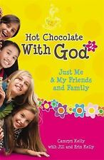 Hot Chocolate With God #2: Just Me & My Friends and Family, Kelly, Erin, Kelly,