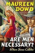 ARE MEN NECESSARY? (When Sexes Collide/Maureen Dowd/HC/BUY ANY 4 ITEMS SHIP FREE