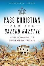 Pass Christian and the Gazebo Gazette : A Gulf Community's Post-Katrina...