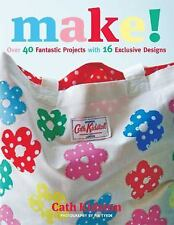 Make! : Over 40 Fantastic Projects with 16 Exclusive Designs by Cath Kidston...