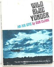 Wild Blue Yonder ~ The 300 Yankee Warbirds in Canada, Texas, & France in  WWI