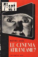 LE CINÉMA A-T-IL UNE AME ? PAR HENRI AGEL AUX ÉDITIONS CERF COLL. 7e ART 1952