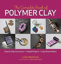 The Complete Book of Polymer Clay - Lisa Pavelka (2010, Paperback)