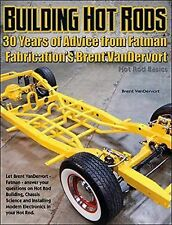Building Hot Rods : 30 Years of Advice from Fatman Fabrication's Brent...