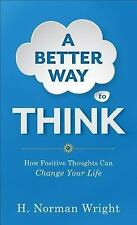 A Better Way to Think : How Positive Thoughts Can Change Your Life by H....