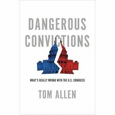 Dangerous Convictions: What's Really Wrong with the U.S. Congress, Allen, Tom, N