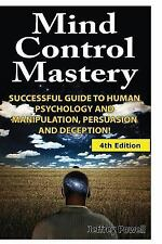 Mind Control Mastery : Successful Guide to Human Psychology and Manipulation,...