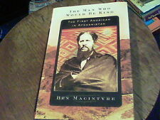 The Man Who Would Be King the first American in Afghanistan by Ben Magintyre s10