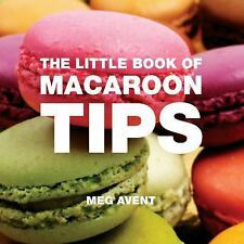 Little Books of Tips: The Little Book of Macaroon Tips by Meg Avent (2010,...