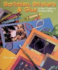 Scribbles,Stickers & Glue:A Kids' Guide to Scrapbooking by Nikki Larsen,Hardcove