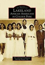 Images of America: Lakeland : African Americans in College Park by Inc.,...
