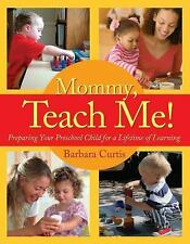 Mommy, Teach Me: Preparing Your Preschool Child for a Lifetime of Learning, Curt