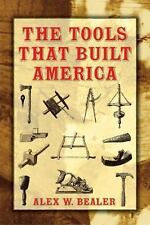 The Tools that Built America (Dover Books on Americana) by Bealer, Alex W.