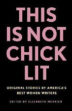 This Is Not Chick Lit: Original Stories by America's Best Women Writers