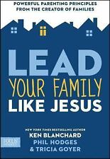 Lead Your Family Like Jesus: Powerful Parenting Principles from the Creator of F