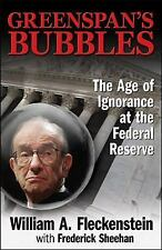 Greenspan's Bubbles : The Age of Ignorance at the Federal Reserve by...