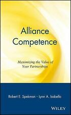 Alliance Competence: Maximizing the Value of Your Partnerships, Robert E. Spekma