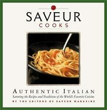 Saveur Cooks Authentic Italian: Savoring the Recipes and Traditions of the Worl