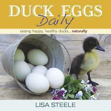 Duck Eggs Daily : Raising Happy, Healthy Ducks... Naturally by Lisa Steele...