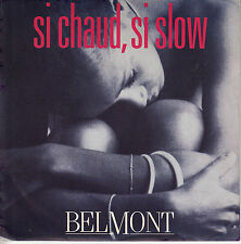 45TRS VINYL 7''/ FRENCH SP BELMONT / SI CHAUD, SI SLOW