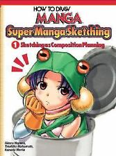How To Draw Manga: Sketching Manga-Style Volume 1: Sketching As Composition Pla
