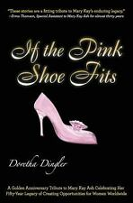 If the Pink Shoe Fits : A Golden Anniversary Tribute to Mary Kay Ash...