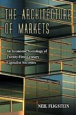 The Architecture of Markets: An Economic Sociology of Twenty-First-Century Cap..