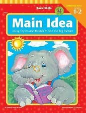 Basic Skills Main Idea, Grades 1 to 2: Using Topics and Details to See the Big..
