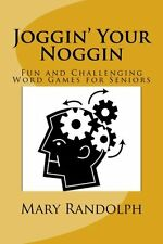 Joggin` Your Noggin: Fun and Challenging Word Games for Seniors (Volume 1) by Ma