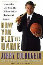 How You Play the Game : Lessons for Life from the Billion-Dollar Business of...