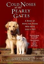 Cold Noses at the Pearly Gates: A Book of Hope for Those Who Have Lost a Pet ...